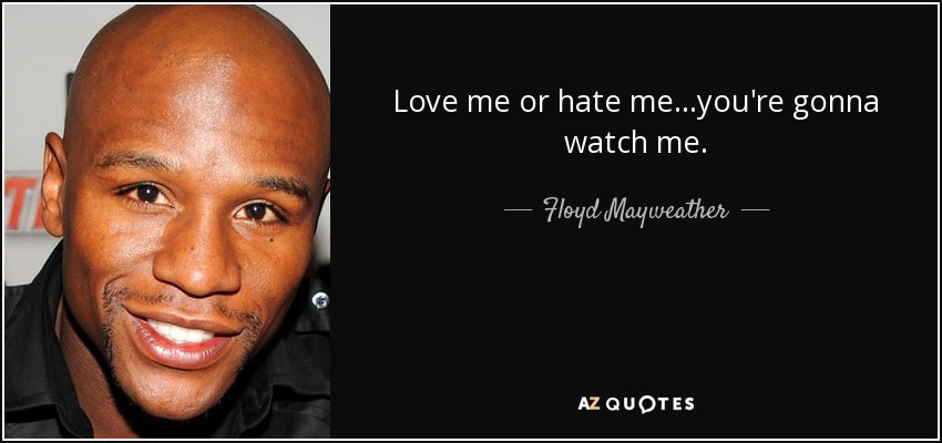 Floyd Mayweather Jr Quote Love Me Or Hate Meyoure Gonna Watch Me