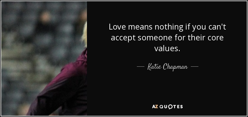 Katie Chapman Quote Love Means Nothing If You Cant Accept Someone
