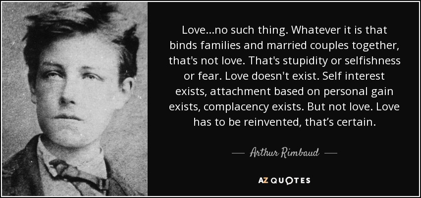 Love Doesn T Exist Quotes Unique Arthur Rimbaud Quote Loveno Such Thing Whatever It Is That