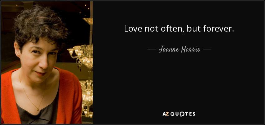 Love not often, but forever. - Joanne Harris