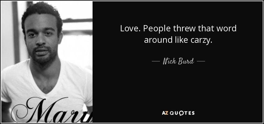 Love. People threw that word around like carzy. - Nick Burd