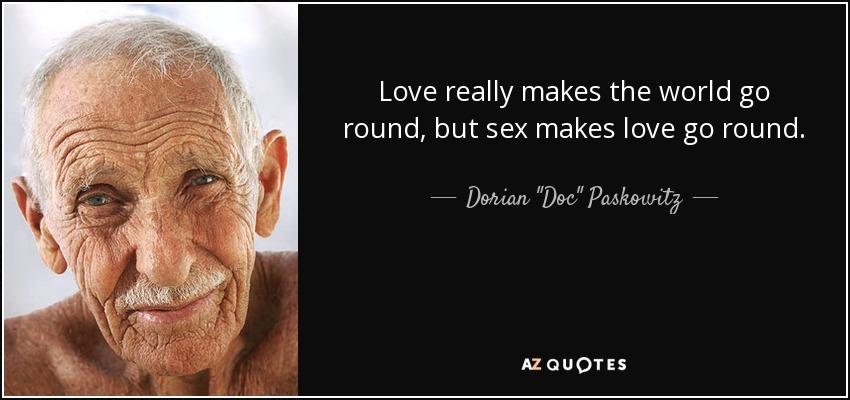 Sex makes theworld go round