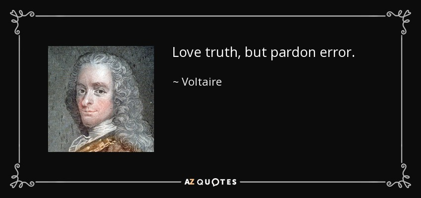 Love truth, but pardon error. - Voltaire