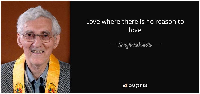 Love where there is no reason to love - Sangharakshita