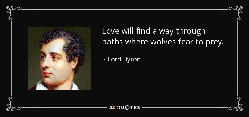 Lord Byron Quote: Love Will Find A Way Through Paths Where