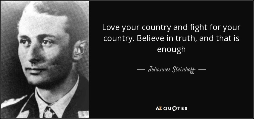 Johannes Steinhoff Quote Love Your Country And Fight For Your