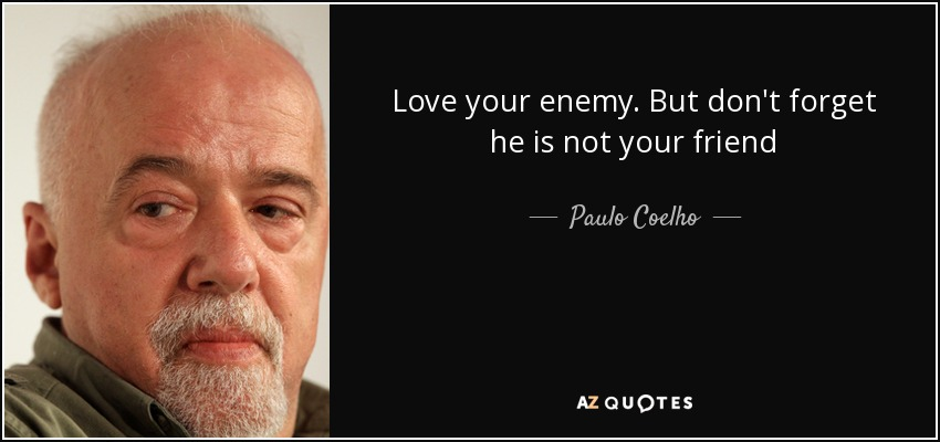 Paulo Coelho Quote Love Your Enemy But Dont Forget He Is Not Your