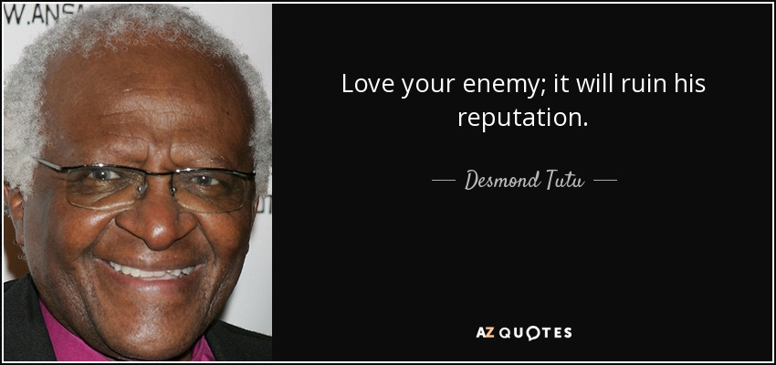 Desmond Tutu Quote Love Your Enemy It Will Ruin His Reputation