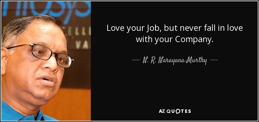 N. R. Narayana Murthy quote: Love your Job, but never fall ...