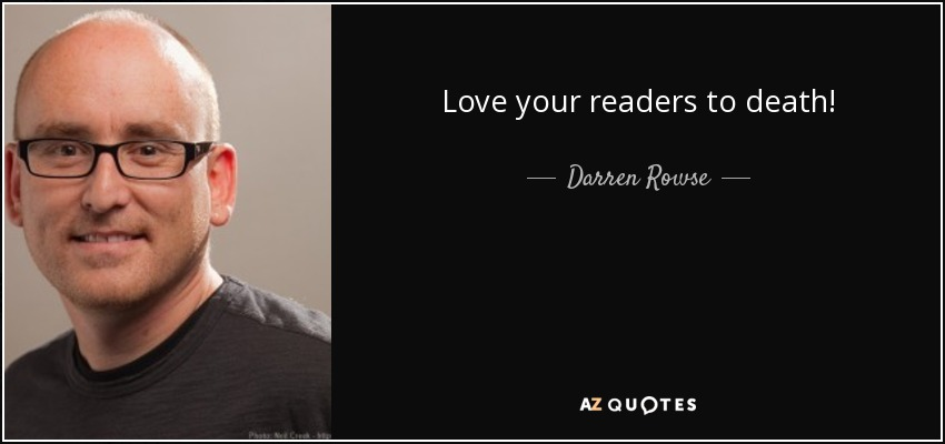 Love your readers to death! - Darren Rowse