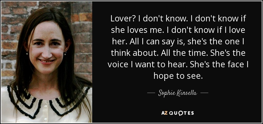Sophie Kinsella Quote Lover I Dont Know I Dont Know If She Loves