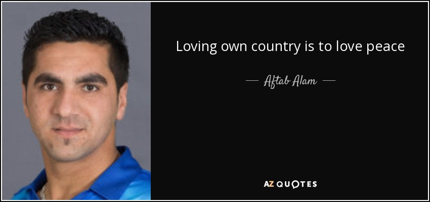 Loving own country is to love peace - Aftab Alam