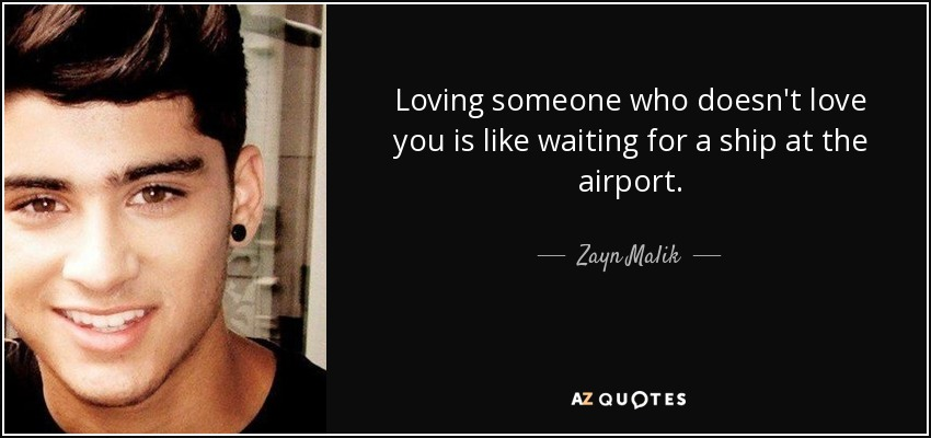 Quotes About Loving Someone Who Doesn T Love You Glamorous Zayn Malik Quote Loving Someone Who Doesn't Love You Is Like