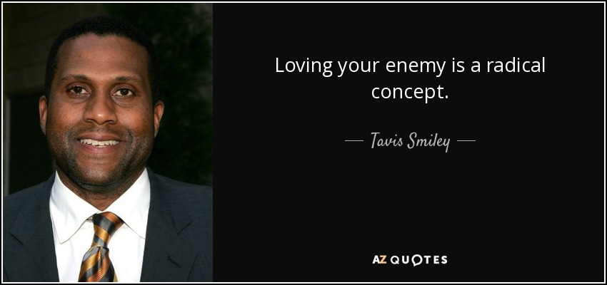 Tavis Smiley Quote Loving Your Enemy Is A Radical Concept