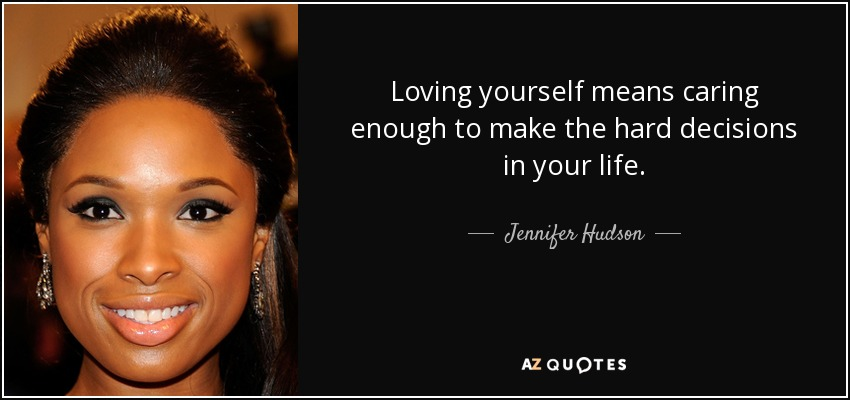 Jennifer Hudson Quote Loving Yourself Means Caring Enough To Make