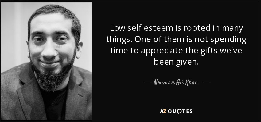 Low Self Esteem Quotes Amazing Nouman Ali Khan Quote Low Self Esteem Is Rooted In Many Things