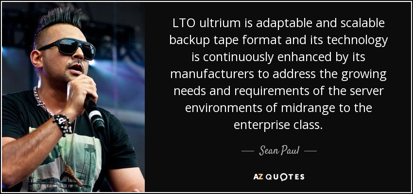 LTO ultrium is adaptable and scalable backup tape format and its technology is continuously enhanced by its manufacturers to address the growing needs and requirements of the server environments of midrange to the enterprise class. - Sean Paul