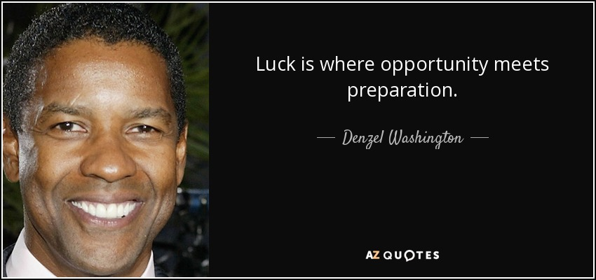 Luck is where opportunity meets preparation. - Denzel Washington