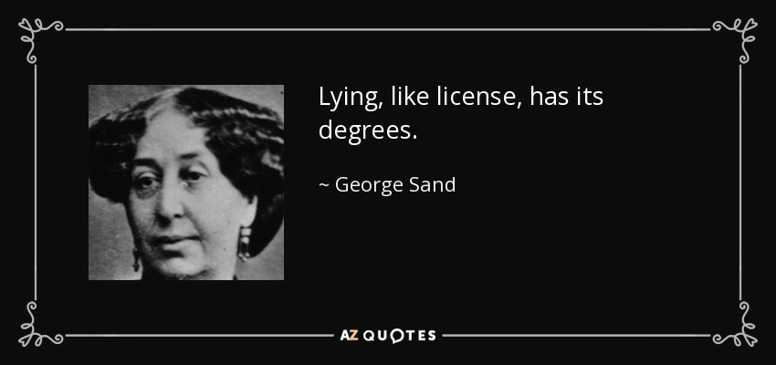 Lying, like license, has its degrees. - George Sand