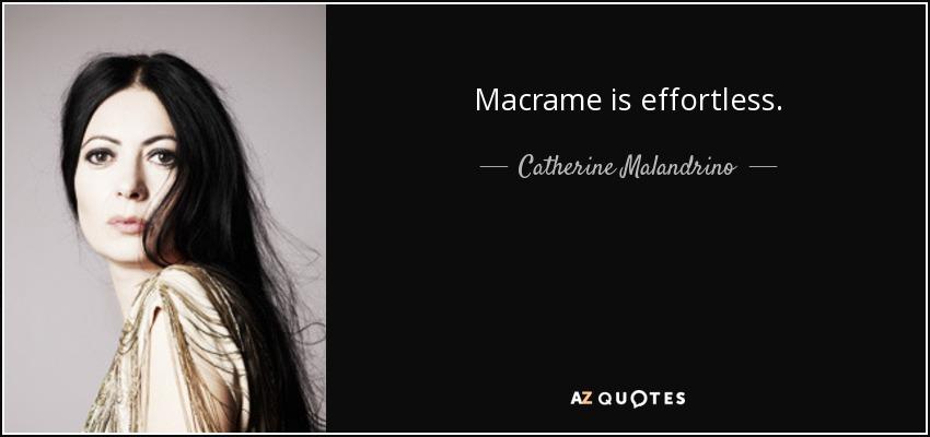 Macrame is effortless. - Catherine Malandrino