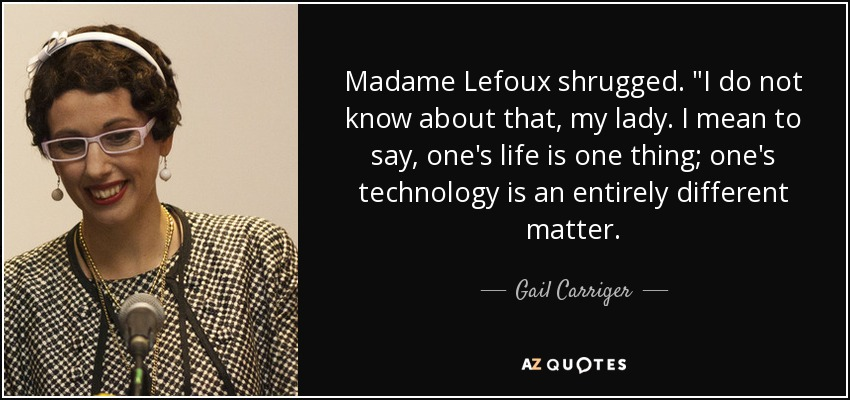 Madame Lefoux shrugged.
