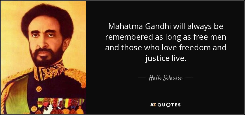 Mahatma Gandhi will always be remembered as long as free men and those who love freedom and justice live. - Haile Selassie