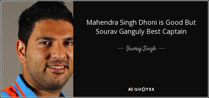 Mahendra Singh Dhoni is Good But Sourav Ganguly Best Captain - Yuvraj Singh