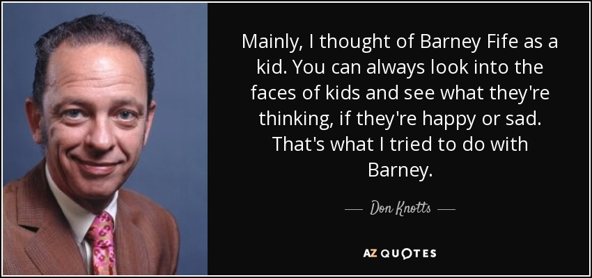 Barney Fife Quotes Inspiration Don Knotts Quote Mainly I Thought Of Barney Fife As A Kid You