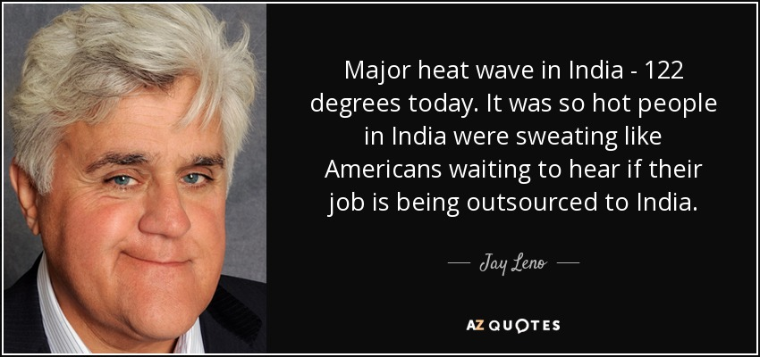 Jay Leno Quote Major Heat Wave In India 122 Degrees Today