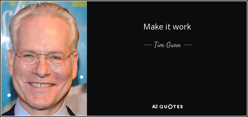 Make it work - Tim Gunn