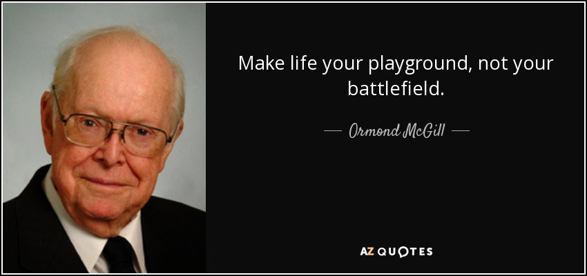 Ormond Mcgill Quote Make Life Your Playground Not Your Battlefield