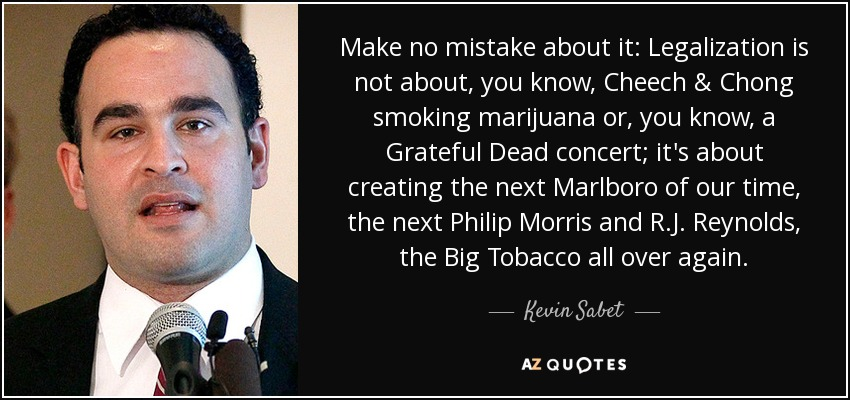 Kevin Sabet quote: Make no mistake about it: Legalization is ...