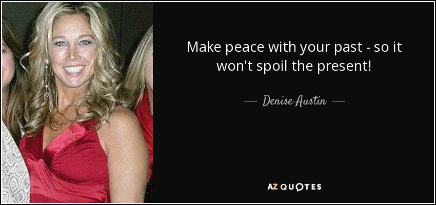 Denise Austin Quote Make Peace With Your Past So It Wont Spoil