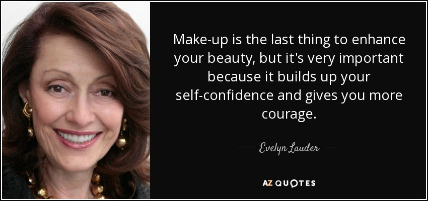 Evelyn Lauder Quote Make Up Is The Last Thing To Enhance Your Beauty But
