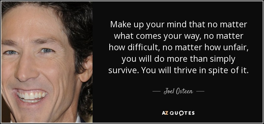Joel Osteen Quote Make Up Your Mind That No Matter What Comes Your