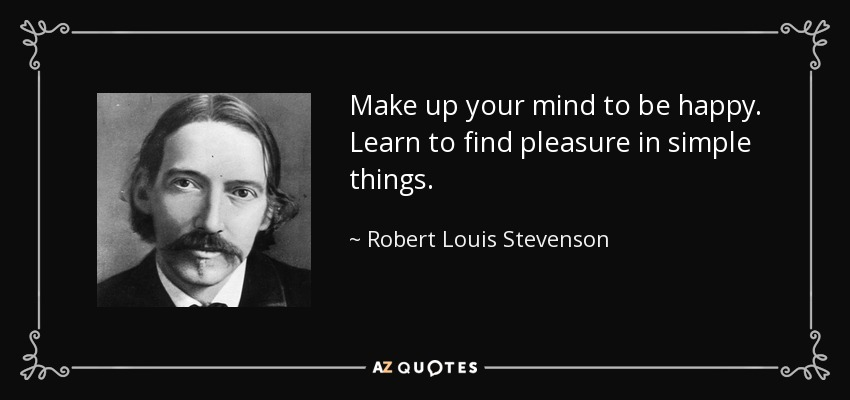 Robert Louis Stevenson Quote Make Up Your Mind To Be Happy Learn
