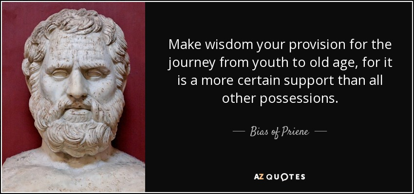 Bias Of Priene Quote Make Wisdom Your Provision For The Journey