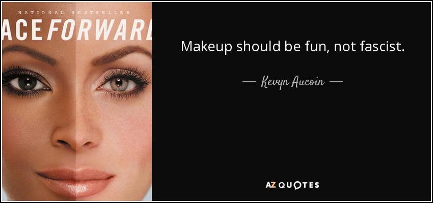 Makeup should be fun, not fascist. - Kevyn Aucoin