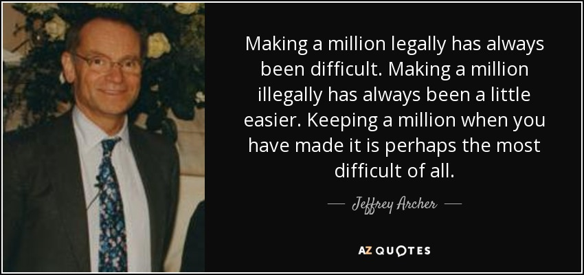 Making a million legally has always been difficult. Making a million illegally has always been a little easier. Keeping a million when you have made it is perhaps the most difficult of all. - Jeffrey Archer