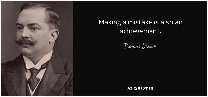 Making a mistake is also an achievement. - Thomas Dewar, 1st Baron Dewar