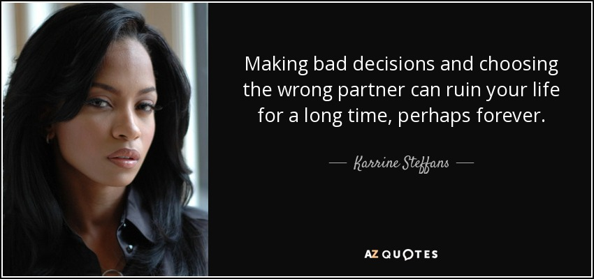Karrine Steffans Quote Making Bad Decisions And Choosing The Wrong