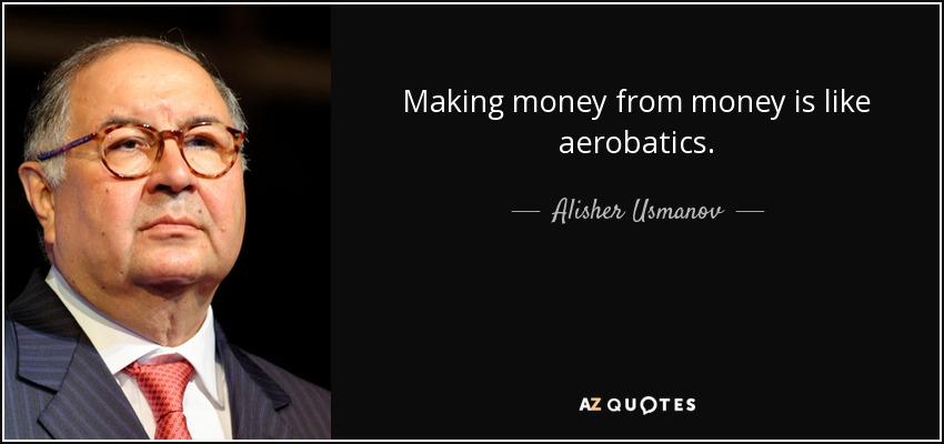 Making money from money is like aerobatics. - Alisher Usmanov