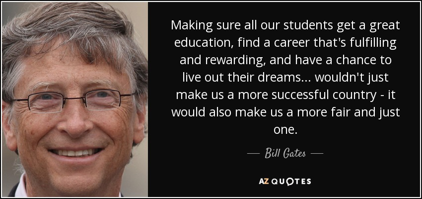 Bill Gates quote: Making sure all our students get a great