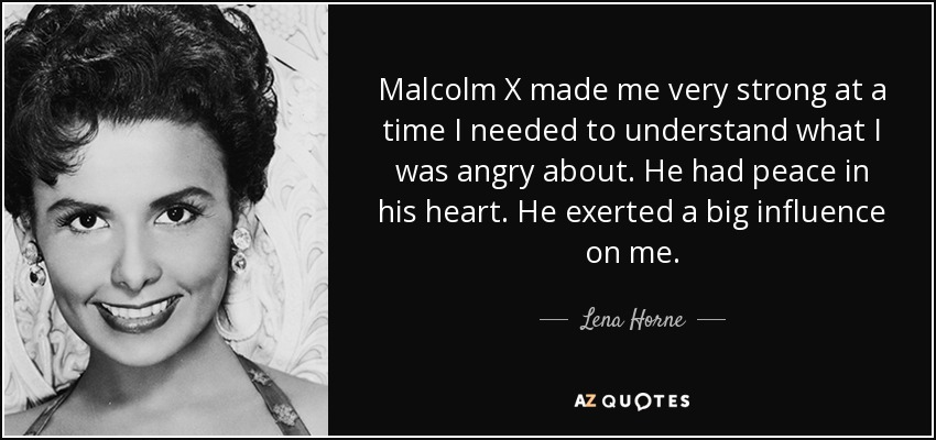 Lena Horne quote: Malcolm X made me very strong at a time I...