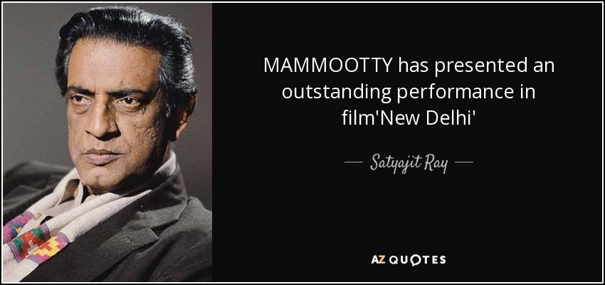 MAMMOOTTY has presented an outstanding performance in film'New Delhi' - Satyajit Ray