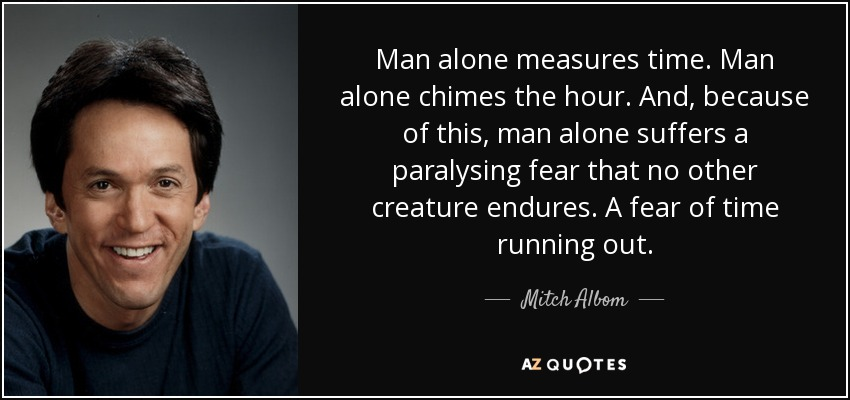 Mitch Albom Quote Man Alone Measures Time Man Alone Chimes The