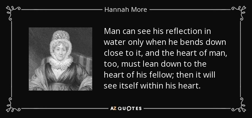 Hannah More Quote Man Can See His Reflection In Water Only When He