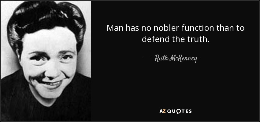 Man has no nobler function than to defend the truth. - Ruth McKenney