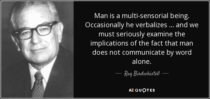 Edward T Hall Quotes: Ray Birdwhistell Quote: Man Is A Multi-sensorial Being
