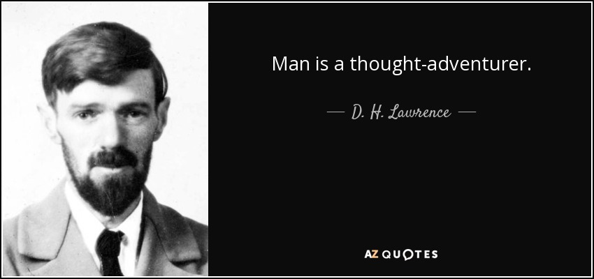 Man is a thought-adventurer. - D. H. Lawrence